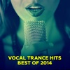 Vocal Trance Hits - Best Of 2014