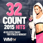 32 Count 2015 Hits: 40 Selected Tracks For Fitness & Workout (Unmixed Compilation for Fitness & Workout 124 - 145 BPM / 32 Count)