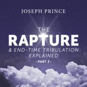 The Rapture and End-Time Tribulation Explained, Pt. 3 - Joseph Prince - Joseph Prince