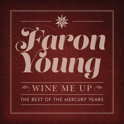 Wine Me Up - The Best of the Mercury Years - Faron Young