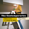 Roger White - The Contemporaries: Travels in the 21st-Century Art World (Unabridged)  artwork