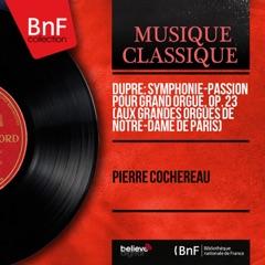 Dupré: Symphonie-Passion pour grand orgue, Op. 23 (Aux grandes orgues de Notre-Dame de Paris) [Mono Version]