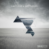 Give It to Me - LautLeise & Jan Clouds