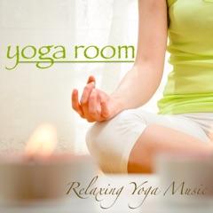 Yoga Room - Relaxing Yoga Music for Asanas & Yoga Poses, Yoga Meditation Music and Healing Music