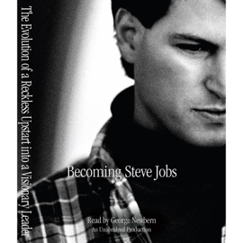 Becoming Steve Jobs: The Evolution of a Reckless Upstart into a Visionary Leader (Unabridged) audiobook