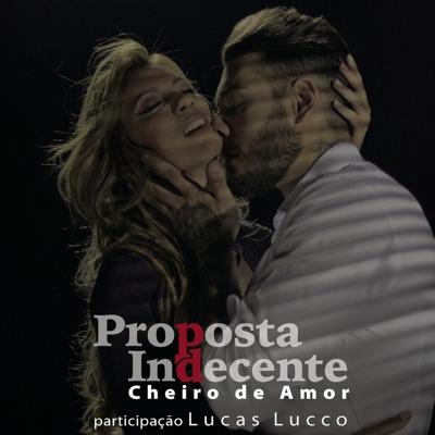 Proposta Indecente (feat. Lucas Lucco) - Single - Cheiro De Amor