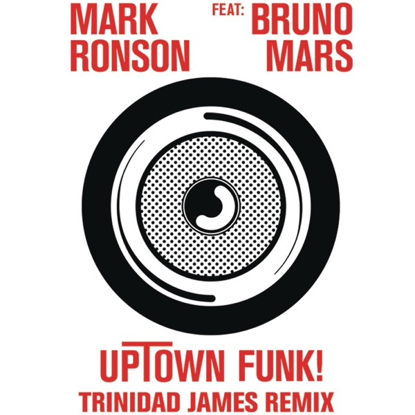 Uptown Funk (feat. Bruno Mars) [Trinidad James Remix] - Single