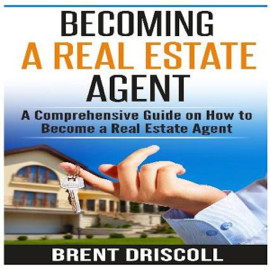 Becoming a Real Estate Agent: A Comprehensive Guide on How to Become a Real Estate Agent (Unabridged) audiobook