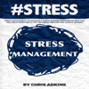 Chris Adkins - #STRESS Stress Management: Techniques and Stress Busters Designed to Help You Feel Great Every Day and Live the Stress Free Life You Always Wanted (Unabridged) artwork