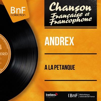 À la pétanque (feat. Pierre Guillermin et son orchestre) [Mono Version] - EP - Andrex