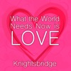 What the World Needs Now is Love, Knightsbridge