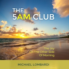 The 5 AM Club: The Joy on the Other Side of Morning (Unabridged)