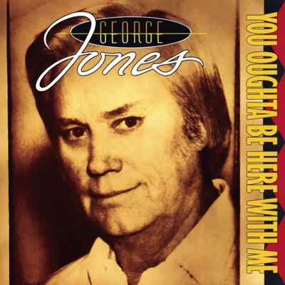 You Oughta Be Here With Me - George Jones