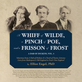 A Whiff of Wilde, a Pinch of Poe, and a Frisson of Frost: A Dab of Dickens, Vol. 3; Selections from A Dab of Dickens & a Touch of Twain, Literary Lives from Shakespeare's Old England to Frost's New England (Unabridged) - Elliot Engel, PhD, Oscar Wilde, Edgar Allan Poe, Robert Frost, Stefan Rudnicki - producer & Gabrielle de Cuir - director mp3 listen download