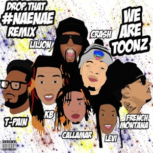 Drop That #NaeNae (Remix) [feat. T-Pain, Lil Jon, & French Montana] - Single Mp3 Download