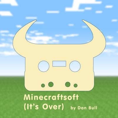 Minecraftsoft (It's Over) - Single - Dan Bull