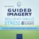 Ilaria Bordone - Guided Imagery. Sollievo dallo stress: Otto visualizzazioni guidate