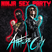Attitude City - Ninja Sex Party - Ninja Sex Party