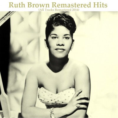 Remastered Hits (All Tracks Remastered 2014) - Ruth Brown