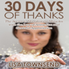 Lisa Townsend - 30 Days of Thanks: The Secret to Manifesting Miracles with the Law of Attraction and Grateful Appreciation (Unabridged) artwork