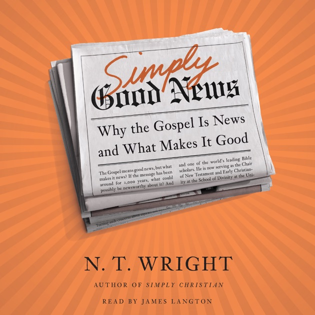 Simply Good News Why The Gospel Is News And What Makes It Good