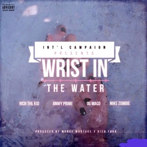 Wrist in the Water (feat. OG Maco, Rich The Kid, Jimmy Prime & Mike Zombie) - Single Mp3 Download