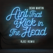 Ain't That a Kick In the Head (RJD2 Remix) - Dean Martin & RJD2 - Dean Martin & RJD2