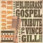 The Bluegrass Gospel Tribute to Vince Gill: Sound of Heaven