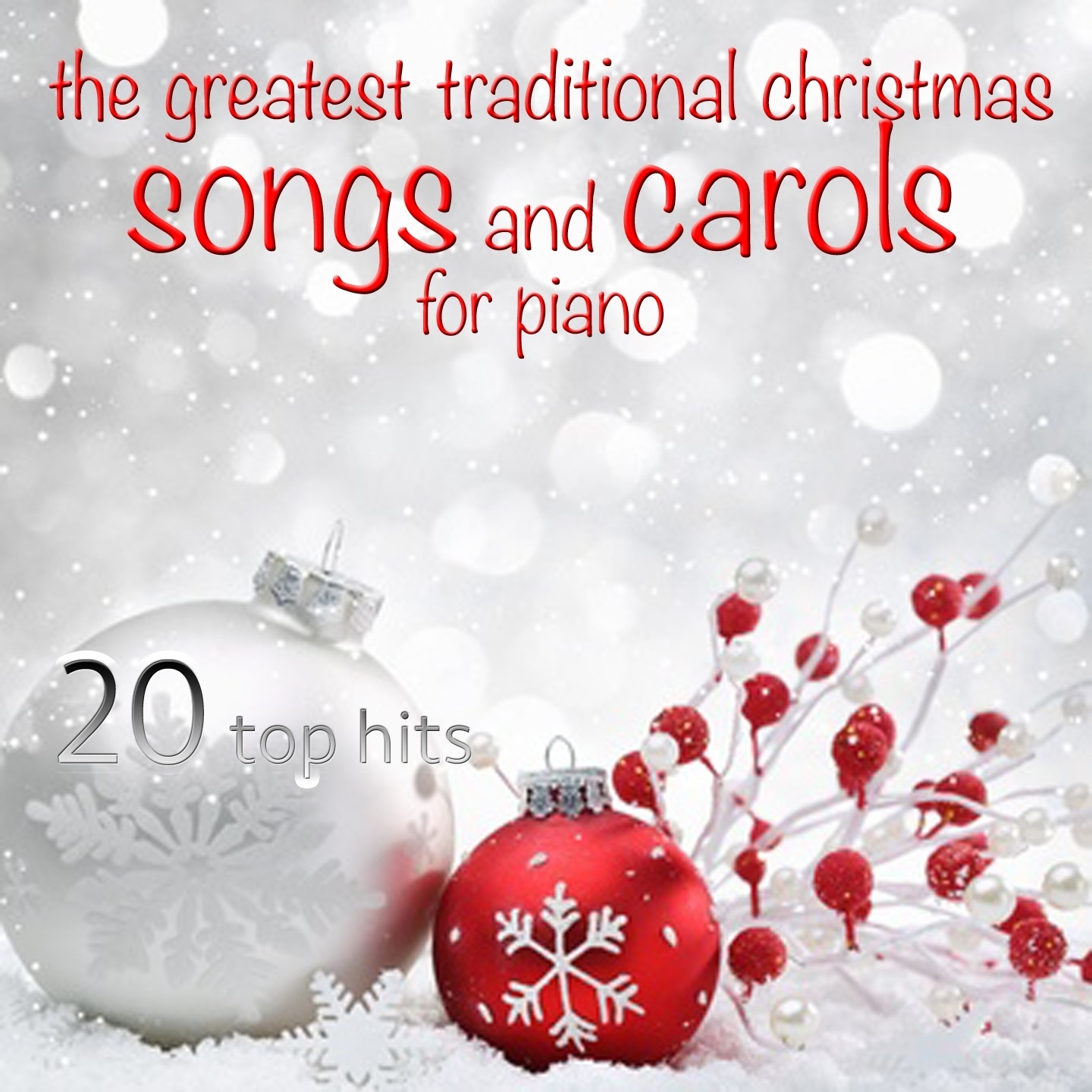 The Greatest Traditional Christmas Songs and Carols for Piano (20 Top Hits)