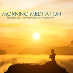 Morning Meditation Music - Songs for Early Morning Mindfulness Meditations