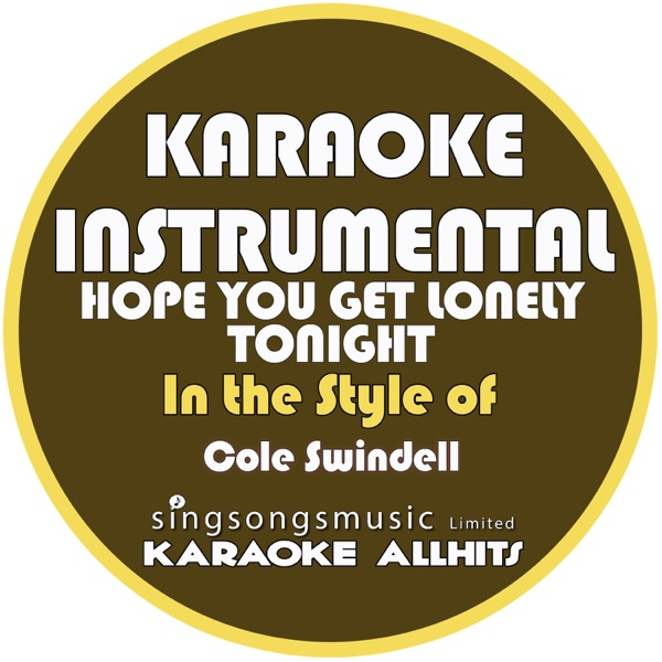 Hope You Get Lonely Tonight (In the Style of Cole Swindell) [Karaoke Instrumental Version] - Single