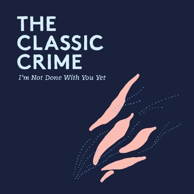 I'm Not Done With You Yet - Single - The Classic Crime