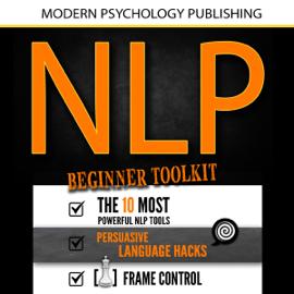 NLP: Beginner Toolkit: 3 Manuscripts - The 10 Most Powerful NLP Tools, Persuasive Language Hacks, Frame Control (Unabridged) audiobook
