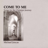 Come to Me: Songs for the Christian Journey - Michael Joncas