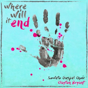 Where Will It End (feat. Soweto Gospel Choir & Clayton Bryant) - Single Mp3 Download