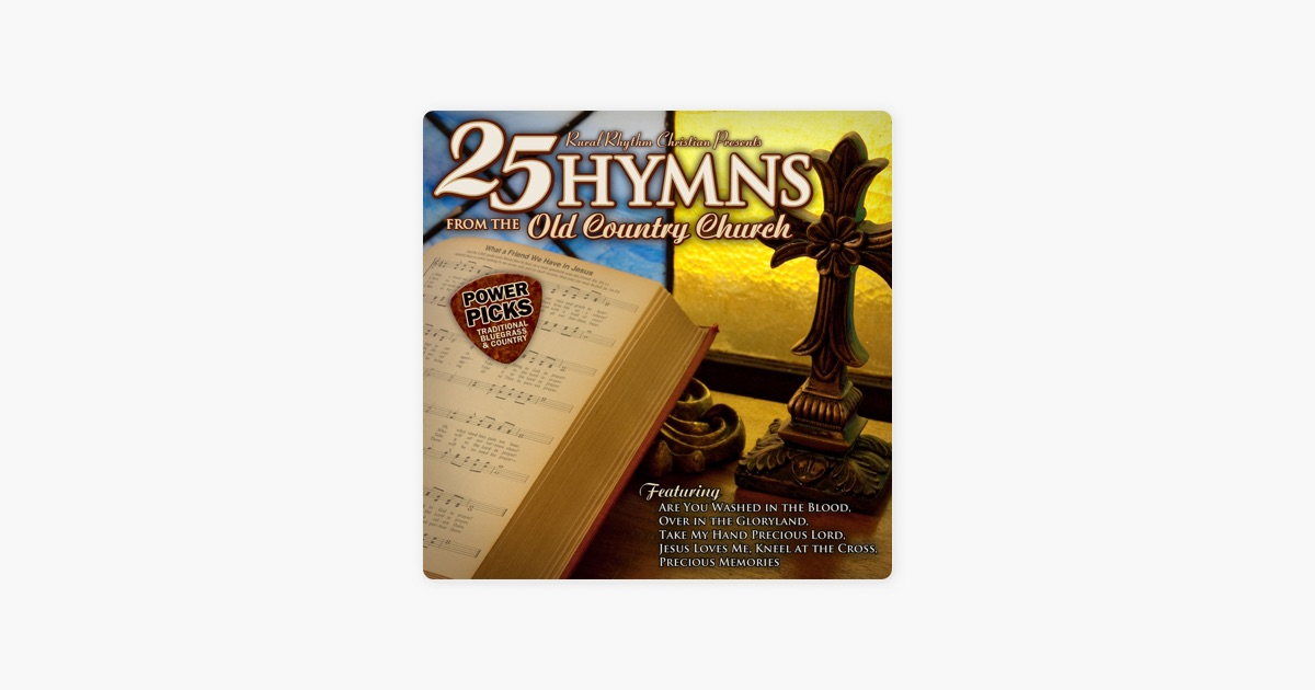 Bluegrass Power Picks 25 Hymns From The Old Country Church By Various Artists On Apple Music