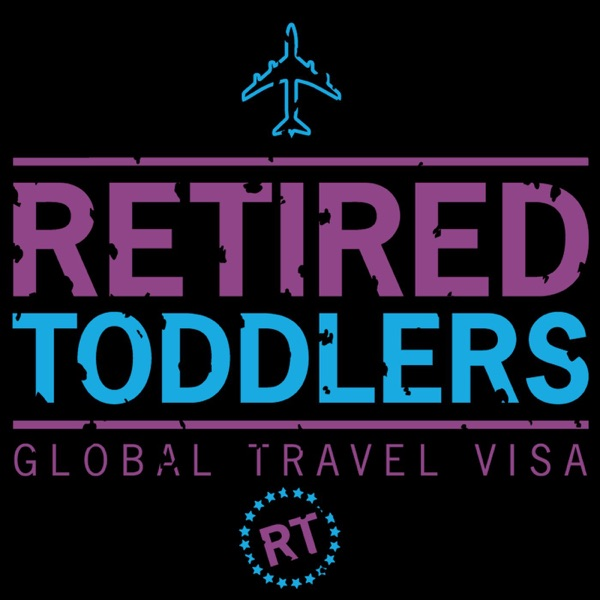 Retired Toddlers / Family Travel Podcast