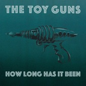 The Toy Guns - How Long Has It Been