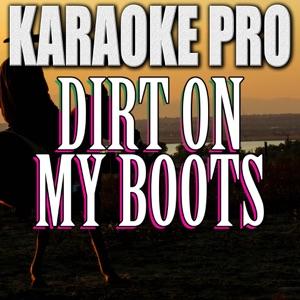 Karaoke Pro - Dirt On My Boots (Originally Performed by Jon Pardi)