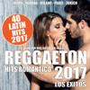 REGGAETON 2017 - 40 Latin Hits Romántico (Los Éxitos - Lo Que Suena en la Calle) - Various Artists