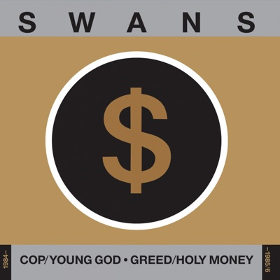Cop/Young God, Greed/Holy Money (1984-1985/6) - Swans