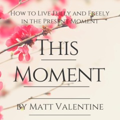 This Moment: How to Live Fully and Freely in the Present Moment (Unabridged)