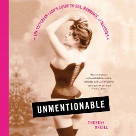 Unmentionable: The Victorian Lady's Guide to Sex, Marriage, and Manners (Unabridged) audiobook