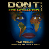 Don't Stop the Children  TV Mix  [feat. Irie Love & Notch] Taz Vegas