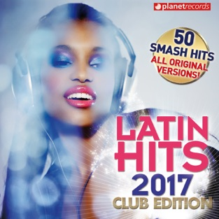 Latin Hits 2017 Club Edition – 50 Latin Music Hits – Various Artists