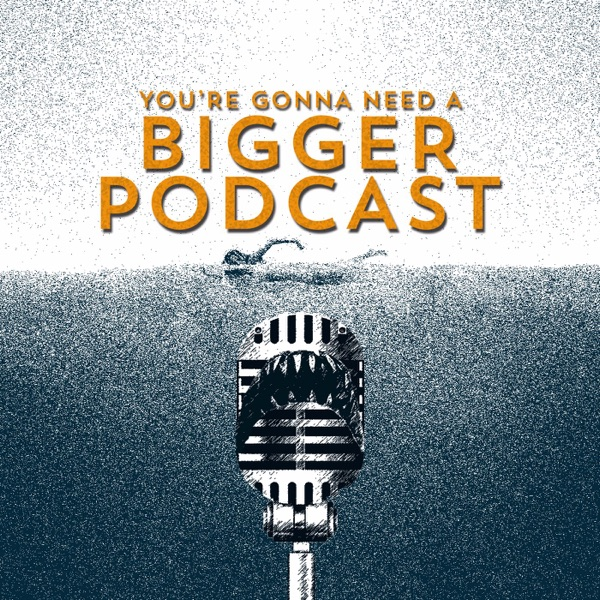 You're Gonna Need a Bigger Podcast
