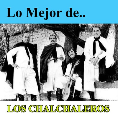 Lo Mejor De Los Chalchaleros - Los Chalchaleros