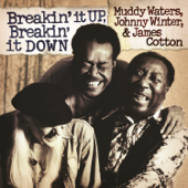 Breakin' It Up, Breakin' It Down (Live)-Muddy Waters, Johnny Winter & James Cotton