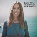Kate Wolf & The Wildwood Flower - Back Roads