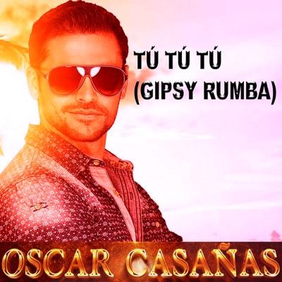 Tú Tú Tú (Gipsy Rumba) - Single - Oscar Casañas